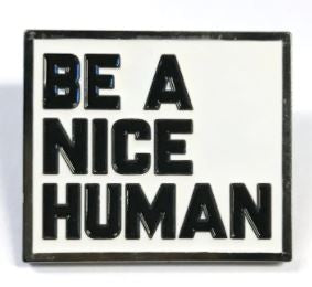 Be a nice Human Enamel Pin / Brooch