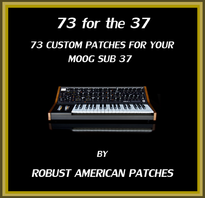 73 Patches for the Moog Sub 37 Synthesizer (73 for the 37)