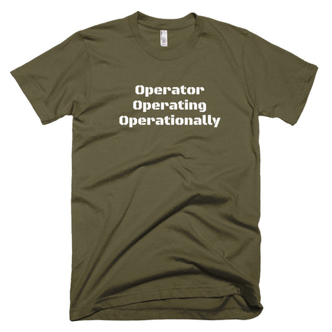 """Operator Operating Operationally"" T-Shirt"