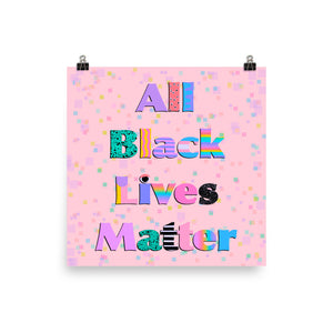 All Black Lives (matte print)