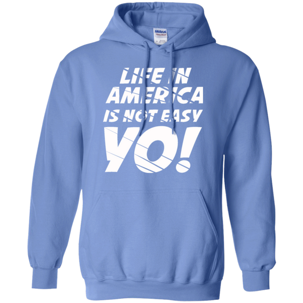 Life In America Not Easy Yo Pullover Hoodie 8 oz.