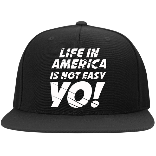 Life In America Is Not Easy Yo High-Profile Snapback Hat