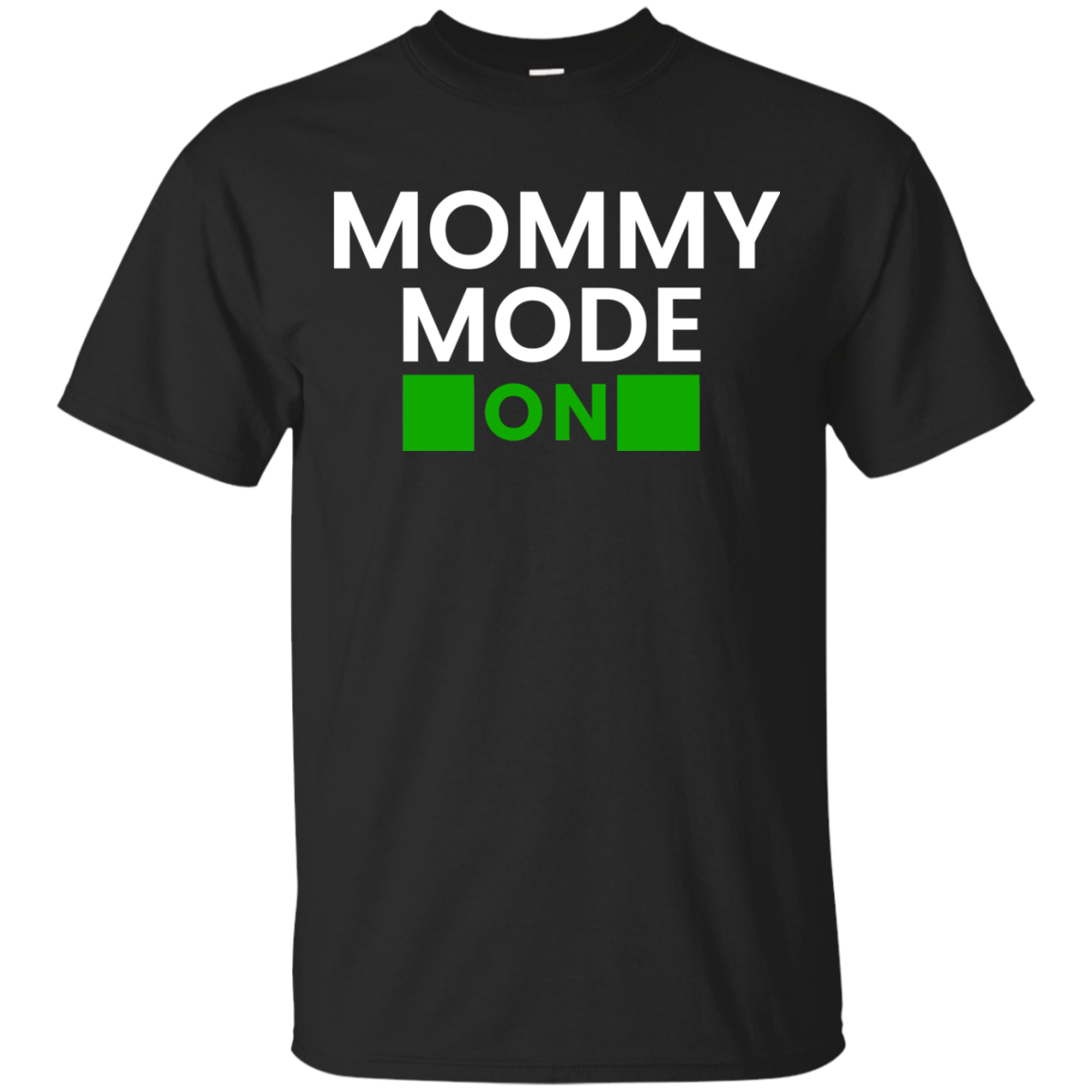 Mommy Mode: ON T-Shirt