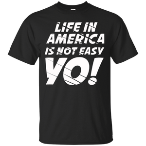 Life In America Not Easy T-Shirt (RoundNeck)