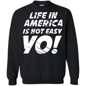 Life In America Not Easy Yo Crewneck Pullover Sweatshirt  8 oz.