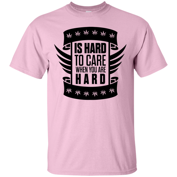 Is Hard To Care When You Are High T-Shirt