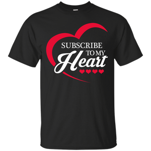 Subscribe To My Heart T-Shirt