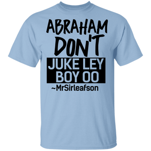 ABRAHAM DON'T JUKE LEY BOY OO T-Shirt