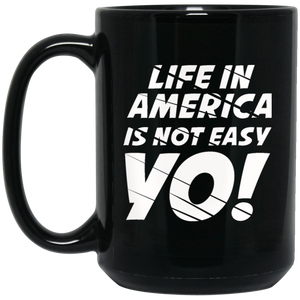 Life In America Is Not Easy Yo 15 oz. Black Mug