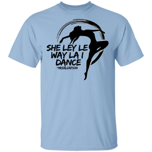 SHE LEY LE WAY LA I DANCE T-Shirt