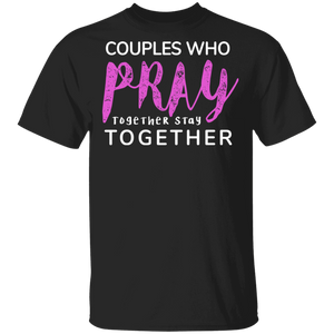 Couples Who PRAY Together Stay Together T-Shirt