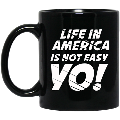 Life In America Is Not Easy Yo 11 oz. Black Mug