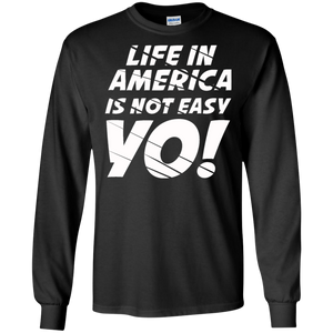 Life In America Not Easy T-Shirt (LSRoundNeck)