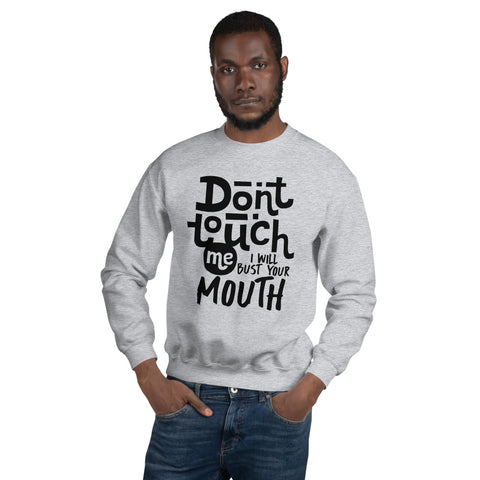 Don't Touch Me Unisex Sweatshirt