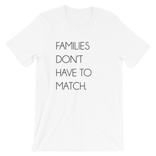 Load image into Gallery viewer, Families Don't Have To Match | T-Shirt - White