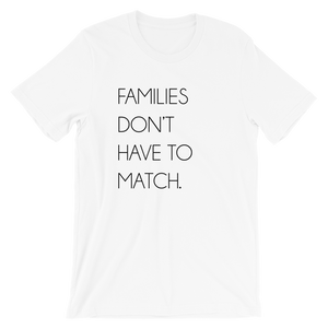 Families Don't Have To Match | T-Shirt - White