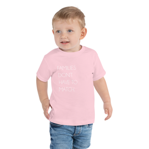 Families Don't Have To Match Toddler Tee