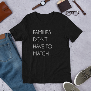 Families Don't Have To Match | T-Shirt - Black