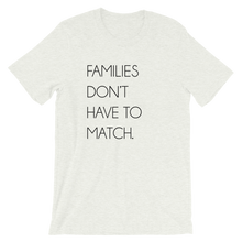 Load image into Gallery viewer, Families Don't Have To Match | T-Shirt - Grey