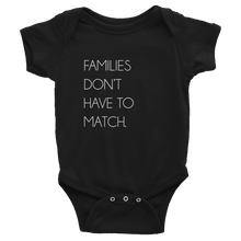 Load image into Gallery viewer, Families Don't Have To Match Onesie