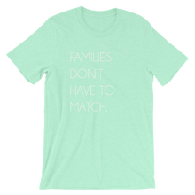 Load image into Gallery viewer, Families Don't Have To Match | T-Shirt - Mint