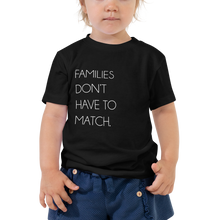 Load image into Gallery viewer, Families Don't Have To Match Toddler Tee