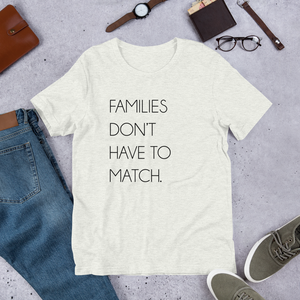 Families Don't Have To Match | T-Shirt - Grey