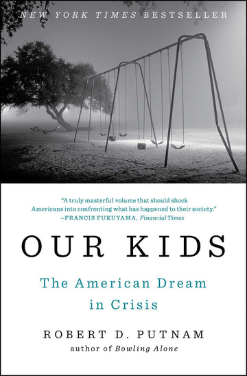 Our Kids: The American Dream in Crisis by Dr. Robert D. Putnam
