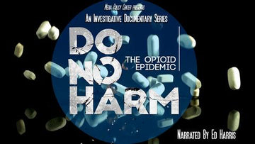 Episode #1  An Odyssey of Ignorance & Greed Do No Harm: The Opioid Epidemic 3 Part Series