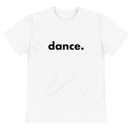 Dance. t-shirts for dancers  men women Eco sustainable Unisex white and black