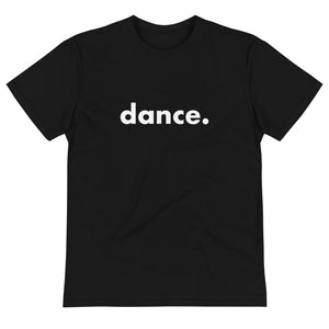 Dance. t-shirts for dancers  men women Eco sustainable Unisex Black and White