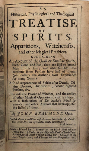 An historical, physiological and theological treatise of spirits, apparitions, witchcrafts, and other magical practices, With a refutation of Dr. Bekker's World bewitch'd; and other authors that have opposed the belief in them.