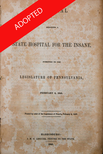 Memorial soliciting a state hospital for the insane, submitted to the Legislature of Pennsylvania. February 3, 1845.