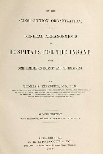 On the construction, organization, and general arrangements of hospitals for the insane : with some remarks on insanity and its treatment