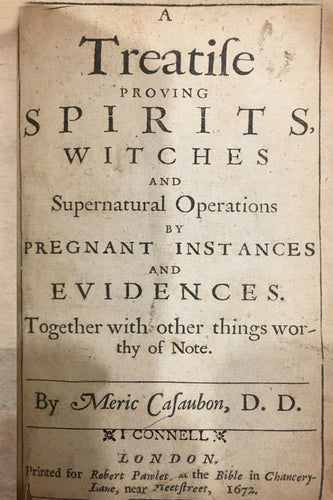 A treatise proving spirits, witches, and supernatural operations, by pregnant instances and evidences, or, Of credulity and incredulity in things natural, civil and divine: together with other things worthy of note