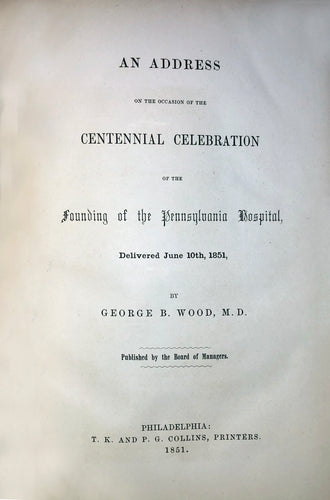 An address on the occasion of the centennial celebration of the founding of the Pennsylvania Hospital, delivered June 10th, 1851