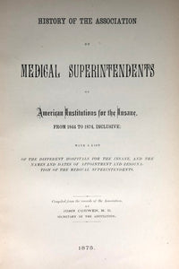 History of the Association of Medical Superintendents of American Institutions for the Insane, from 1844 to 1874, inclusive