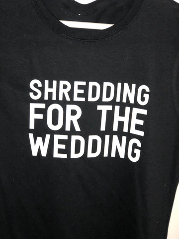 Shredding for the wedding tshirt