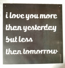"Load image into Gallery viewer, Quote ""I Love You More Than Yesterday"" - Woodpost Metalworks"