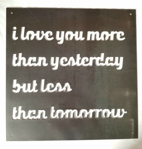 "Quote ""I Love You More Than Yesterday"" - Woodpost Metalworks"
