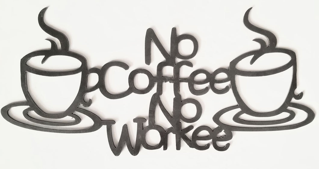 No Coffee No Workee - Woodpost Metalworks