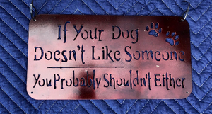 If Your Dog Doesn't Like Someone, You Probably Shouldn't Either - Woodpost Metalworks