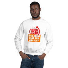 Load image into Gallery viewer, Premium Quality Unisex Sweatshirt: Let's Rise Above Fear and Anarchy and Reboot 2020