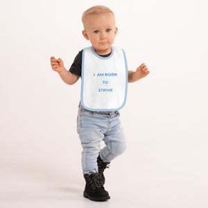 "2019 Premium Embroidered Baby Bib. Sweet motivational message ""I am Born to Strive"""
