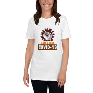 "Short-Sleeve Unisex T-Shirt with uplifting quote ""I AM ABOVE COVID - 19"""