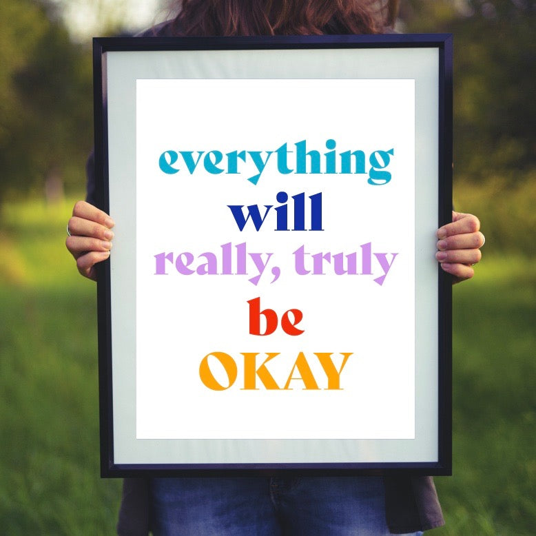 Everything Will Really, Truly Be OKAY Print