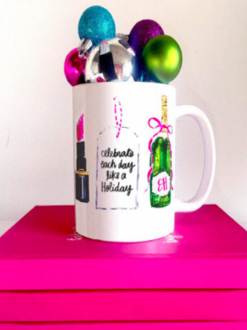 Celebrate Each Day Like a Holiday Mug