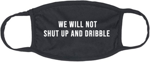 We Will Not Shut Up And Dribble Mask