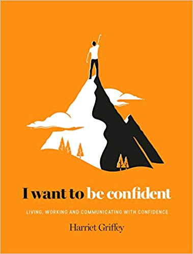 I Want to be Confident: Living, Working, and Communicating with Confidence