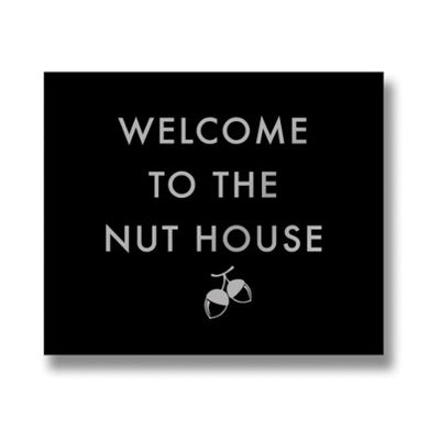 Welcome To The Nut House Plaque